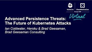 Advanced Persistence Threats: The Future of Kubernetes Attacks - Ian Coldwater \u0026 Brad Geesaman