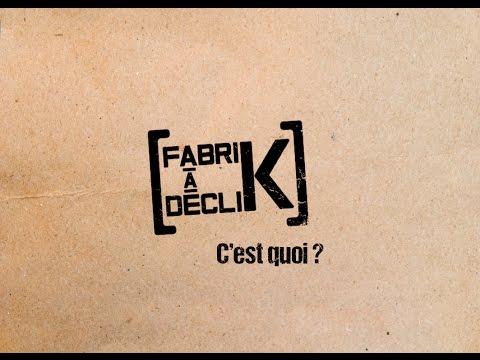 La FabriK à DécliK, C'est Quoi ?