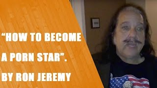 How To Become a Porn Star by Ron Jeremy