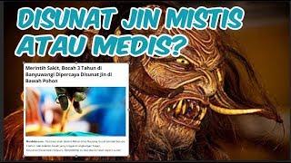 OK DOKTER | TERNYATA ADA PENJELASAN MEDIS DISUNAT JIN