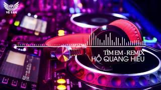 Tìm Em Remix - Hồ Quang Hiếu thumbnail