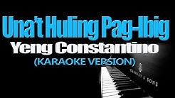 UNA'T HULING PAG-IBIG - Yeng Constantino (KARAOKE VERSION)