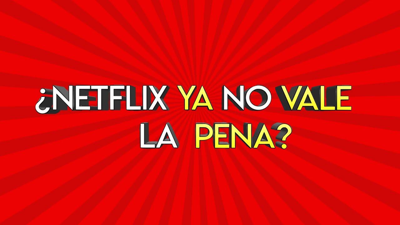 128.- Netflix ya no VALE la pena?