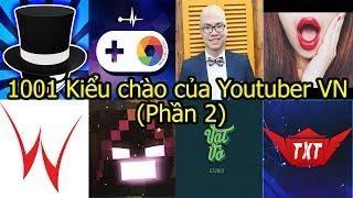 1001 Kiểu chào của Youtuber Việt Nam ! (Phần 2)