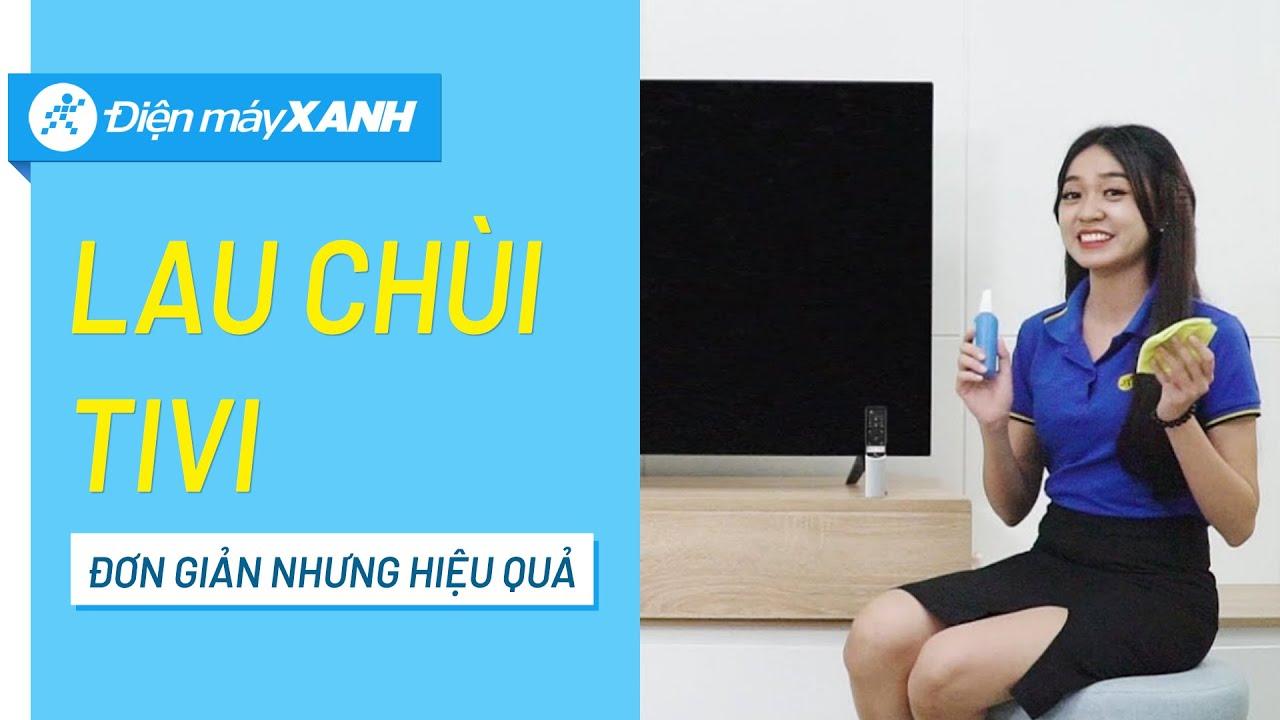 Hướng dẫn vệ sinh màn hình tivi đúng cách! • Điện máy XANH