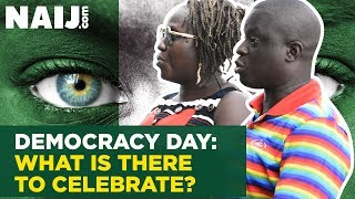 TODAY'S GIST: Democracy Day! What is There to Celebrate? - Nigerians Lament | Naij.com TV