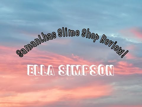 SAMANTHAS SLIME SHOP REVIEW!! || Ella Simpson