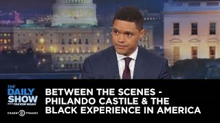 Philando Castile & the Black Experience in America - Between the Scenes: The Daily Show