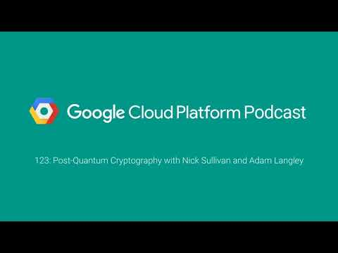 Post-Quantum Cryptography with Nick Sullivan and Adam Langley: GCPPodcast 123