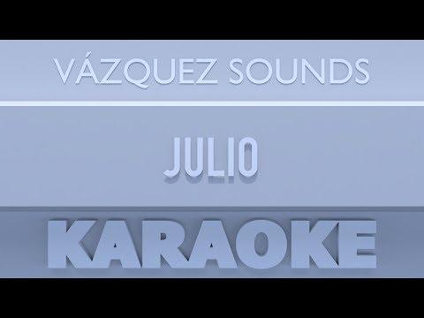 Vázquez Sounds - Julio (Karaoke)