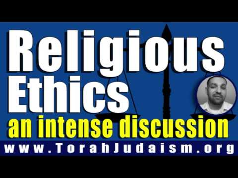 Religious Ethics.. an intense discussion