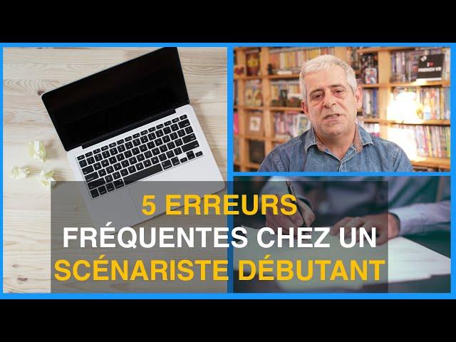 5 ERREURS FRÉQUENTES CHEZ UN SCÉNARISTE DÉBUTANT