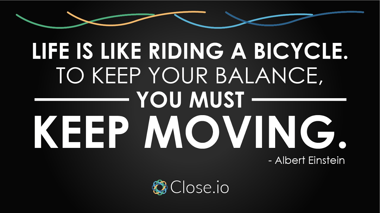 Sales motivation quote: Life is like riding a bicycle. To keep your  balance...