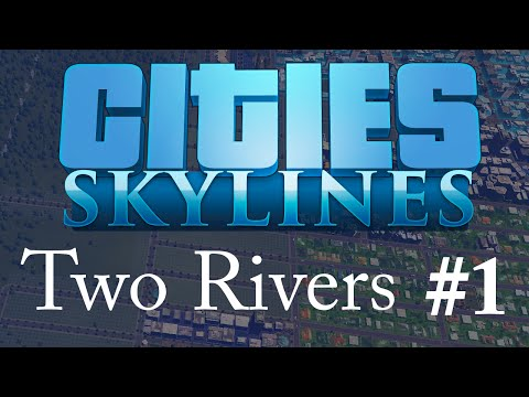 Let's Play Cities: Skylines Two Rivers - 01