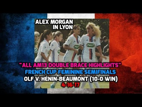 French Cup Fem - Alex Morgan: ALL Double Brace Highlights (SFs OLF v. Hénin-Beaumont) - 4-16-17