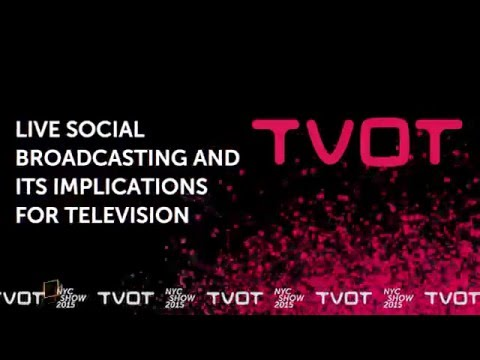 TVOT NYC 2015 - Live Social Broadcasting and its Implications for Television