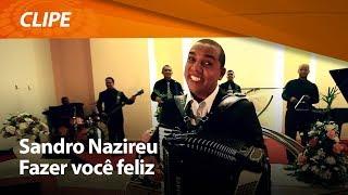 Sandro Nazireu - Fazer Você Feliz [ CLIPE OFICIAL ]