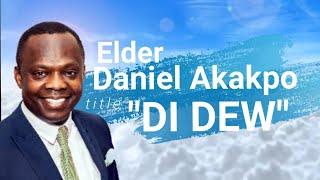 Di Dew (Rejoice) Worship song by Eld Daniel Akakpo