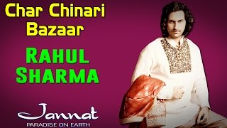 Char Chinari Bazaar | Rahul Sharma (Album: Jannat- Paradise on Earth)