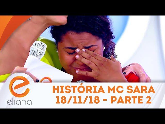História de Vida da MC Sara - Parte 2 | Programa Eliana (18/11/18)