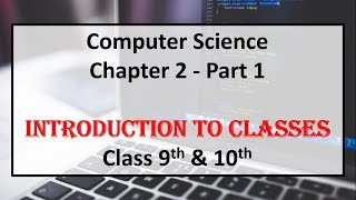 Computer Science - Introduction to Classes for 9th & 10th (Part 1)