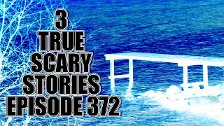 3 TRUE SCARY STORIES EPISODE 372