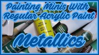 Painting miniatures with regular acrylic paints - Metallics