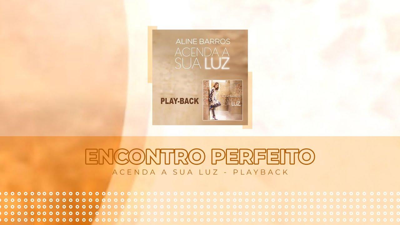 Encontro Perfeito Playback Com Letra Aline Barros Cd Acenda A