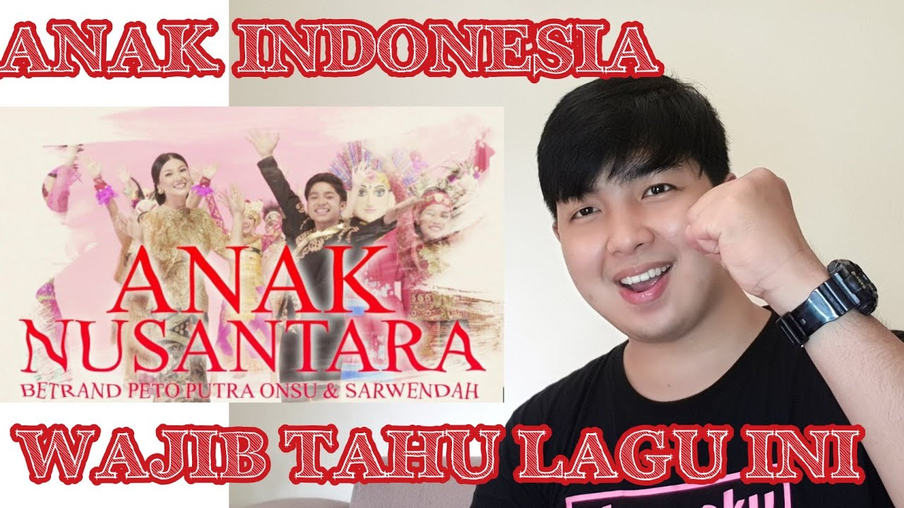 LAGU INI WAJIB DI DENGAR ANAK INDONESIA: ANAK NUSANTARA (BETRAND PETO ft SARWENDAH) REACTION