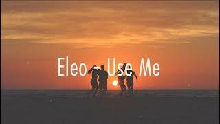 Download lagu Eleo - Use Me (Lyrics)