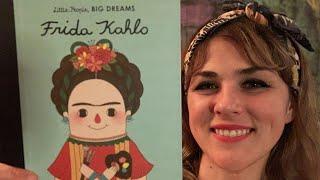 Frida Kahlo: Little People, Big Dreams - read by Lolly Hopwood