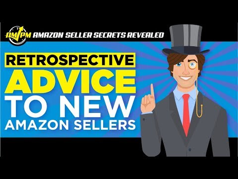What Retrospective Advice Would You Give to New Amazon Sellers? - AMAZON SELLER SECRETS REVEALED