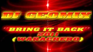 DJ GEOMIX- BRING IT BACK (WARACHA PRIVADA) 2011