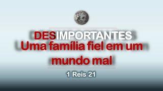 Desimportantes, uma família fiel em um mudo mal - 1Reis 21