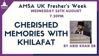"AMSA Freshers week: ""Cherished Memories with Khilafat"" with Abid Khan sahib"