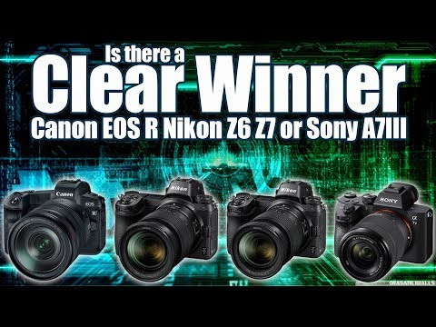 Is There A Clear Winner Canon EOS R Nikon Z6 Z7 or Sony A7III