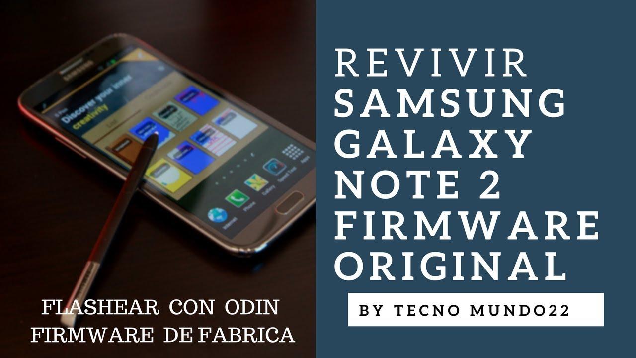Revivir SAMSUNG GALAXY NOTE 2 firmware de fabrica (N7100, N7105 ,I317 Y  DEMAS) 2018