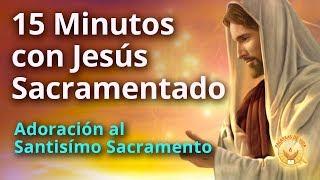 15 Minutos en compañía de Jesus Sacramentado