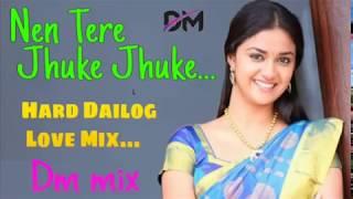 Nen Tere Jhuke Jhuke..[Hard Dailog Love Mix.. Dm mix  2018