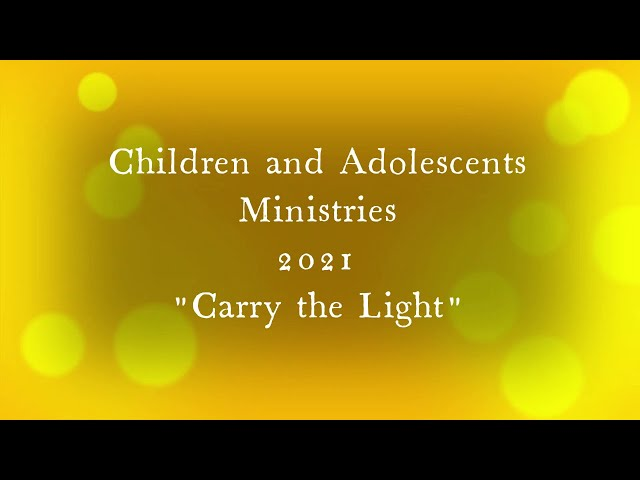 Carry the Light || Children in Action || Children and Adolescents Ministries || Child Month 2021