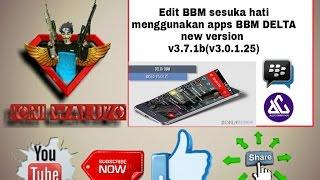 Edit BBM Suka-suka With New DELTA BBM V3.7.1b(3.0.1.25)