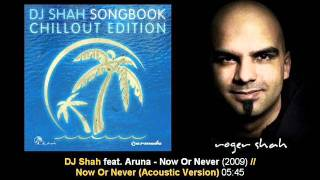 DJ Shah ft. Aruna - Now Or Never (Acoustic) // SB ChillOut Edition [ARDI1086.01]