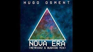 Hugo Osment  Nova Era (Metrickz amp; Bushido Remix)