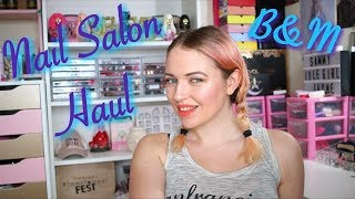HOME NAIL SALON HAUL B&M | IdleGirl