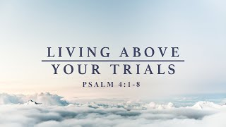 Living Above Your Trials