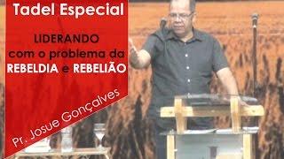 Josue Gonçalves - Lidando Com O Problema Da Rebeldia E Rebelião - Tadel Especial
