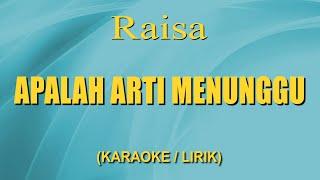 Download Lagu Raisa - Apalah Arti Menunggu (Karaoke + Lirik) mp3