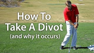How To Take a Divot - And Why A Divot Occurs