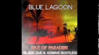 Bluelagoon - Isle of Paradise (Black Due & AdWave Bootleg)