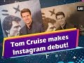 Tom Cruise makes Instagram debut! - Hollywood News